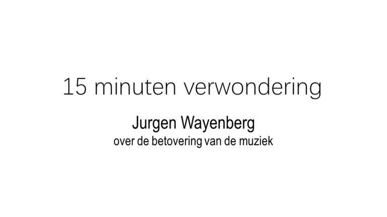 15 minuten verwondering: Jurgen Wayenberg over de betovering van de muziek (vanaf 2 januari)