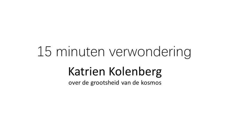 15 minuten verwondering: Katrien Kolenberg over de grootsheid van de kosmos