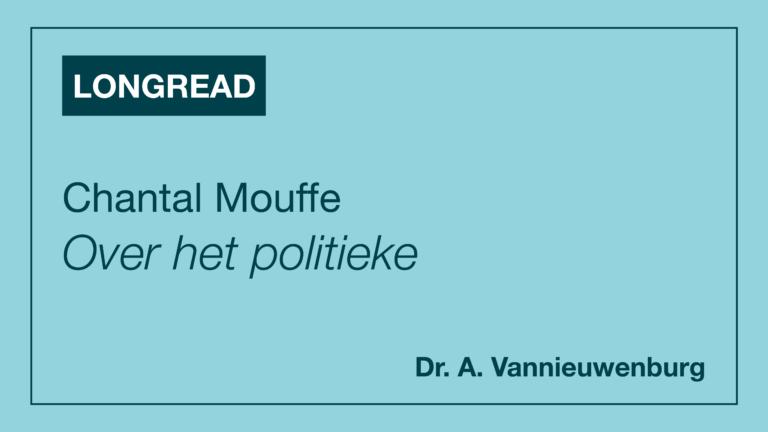 Longread: Chantal Mouffe – Over het politieke