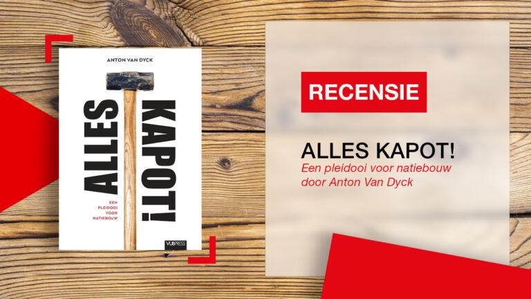 Recensie: Alles Kapot! Een pleidooi voor natiebouw (Anton Van Dyck)
