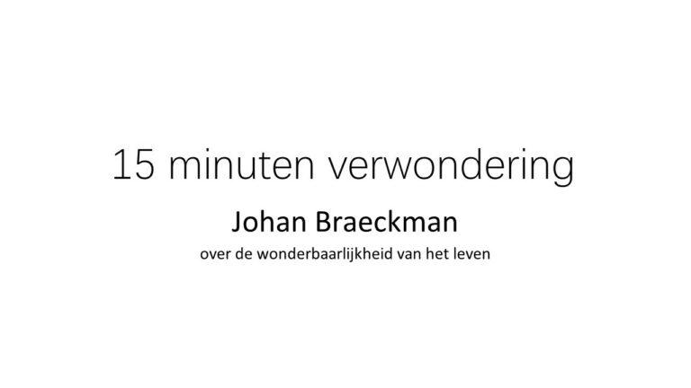 15 minuten verwondering: Johan Braeckman over de wonderbaarlijkheid van het leven