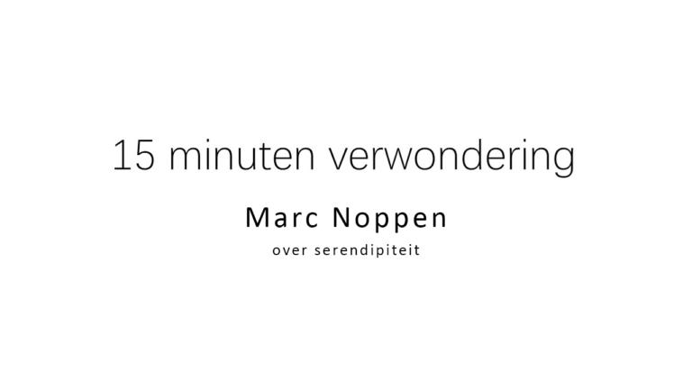 15 minuten verwondering: Marc Noppen over serendipiteit