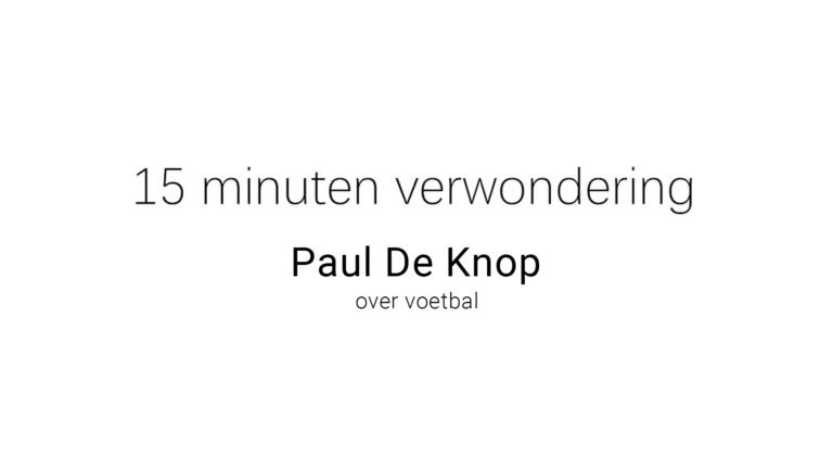 15 minuten verwondering: Paul De Knop over voetbal