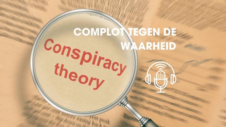 Podcast: Complot tegen de waarheid