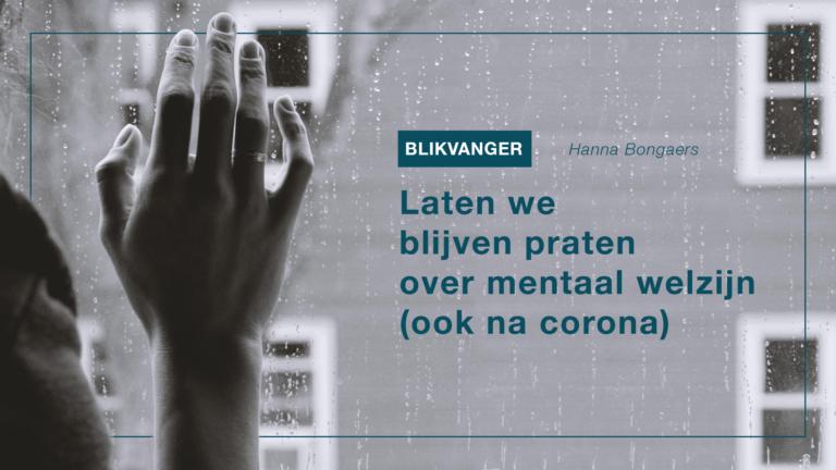 Blikvanger: Laten we blijven praten over mentaal welzijn (ook na corona)
