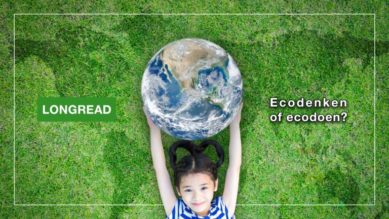 Longread: Ecodenken of Ecodoen? Hoe ziet jouw 2021 eruit?