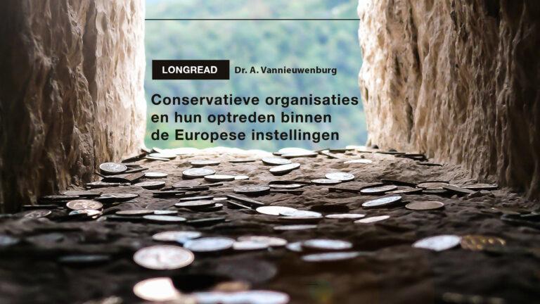 Longread: Conservatieve organisaties en hun optreden binnen de Europese instellingen