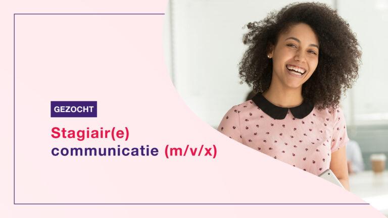 Vacature: stagiair(e) communicatie gezocht (m/v/x)