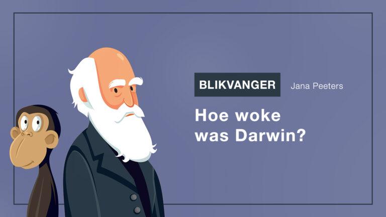 Blikvanger: Hoe woke was Darwin?